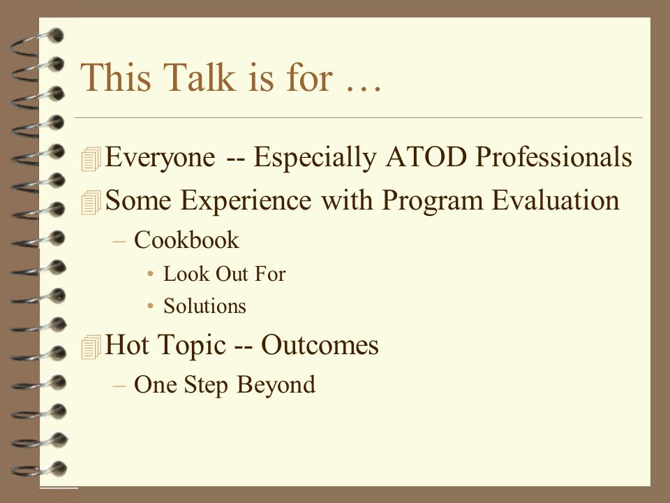 This Talk is for … Everyone -- Especially ATOD Professionals