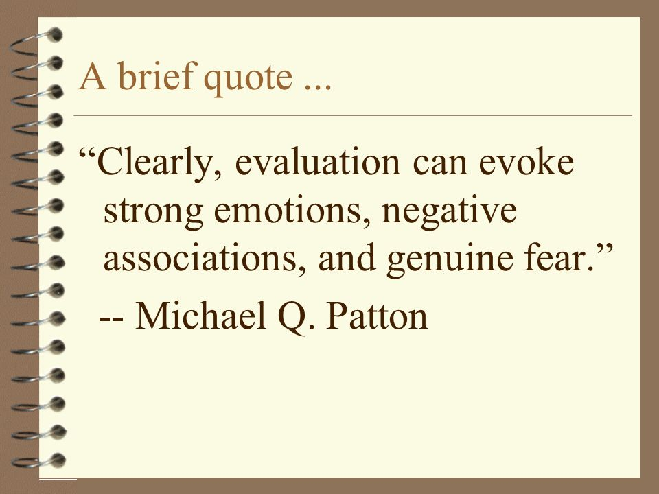 A brief quote ... Clearly, evaluation can evoke strong emotions, negative associations, and genuine fear.