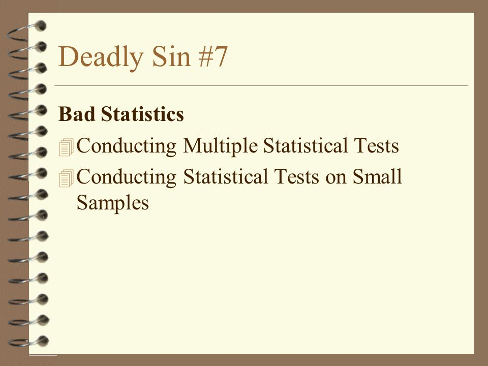 Deadly Sin #7 Bad Statistics Conducting Multiple Statistical Tests