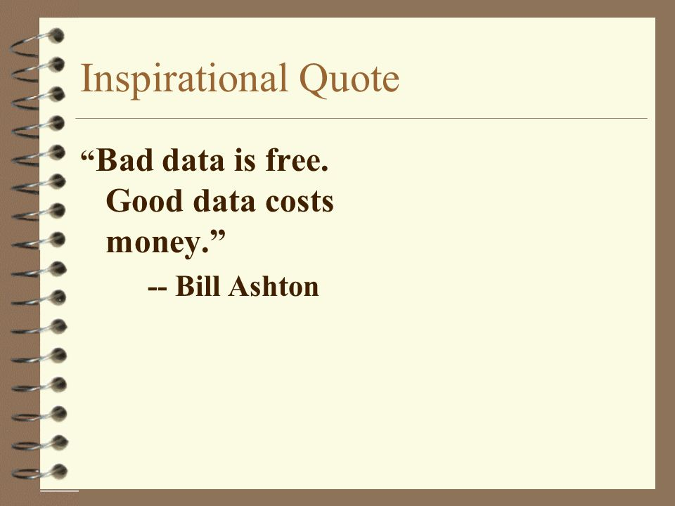 Inspirational Quote Bad data is free. Good data costs money.