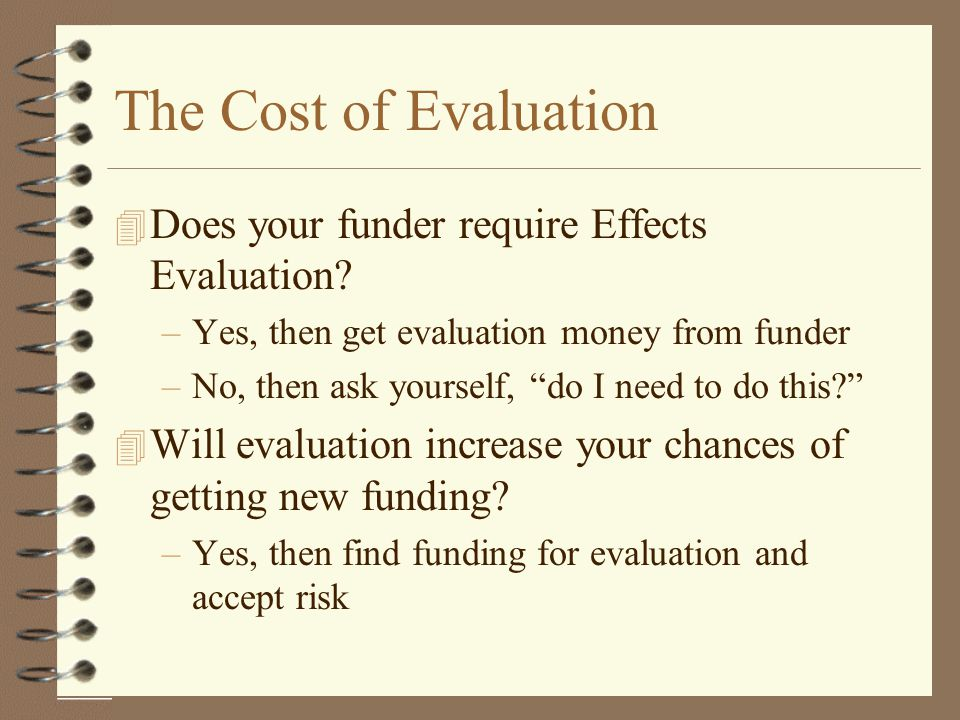 The Cost of Evaluation Does your funder require Effects Evaluation