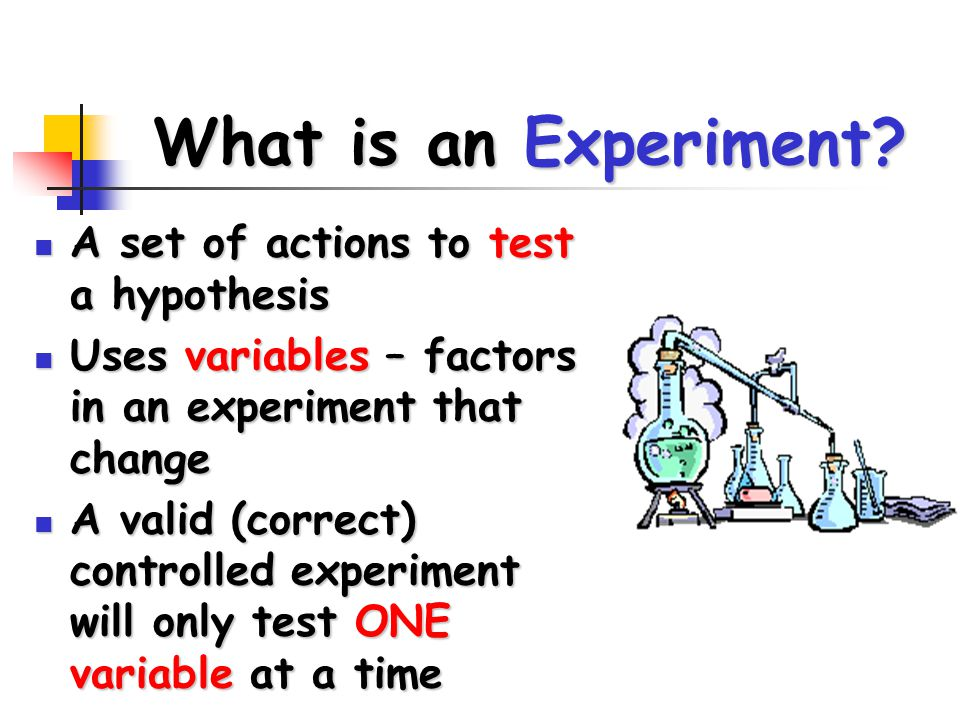 What is an Experiment A set of actions to test a hypothesis