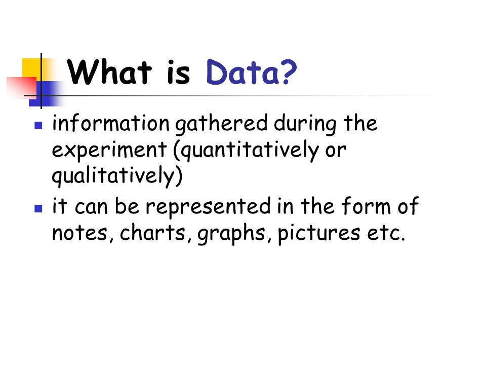 What is Data information gathered during the experiment (quantitatively or qualitatively)