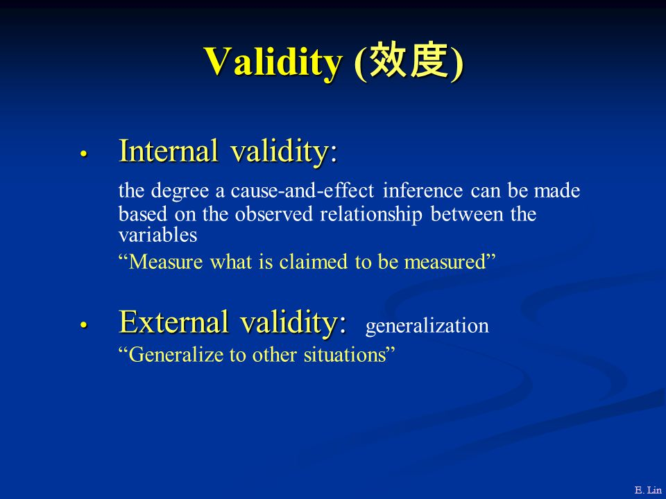 Validity (效度) Internal validity: External validity: generalization