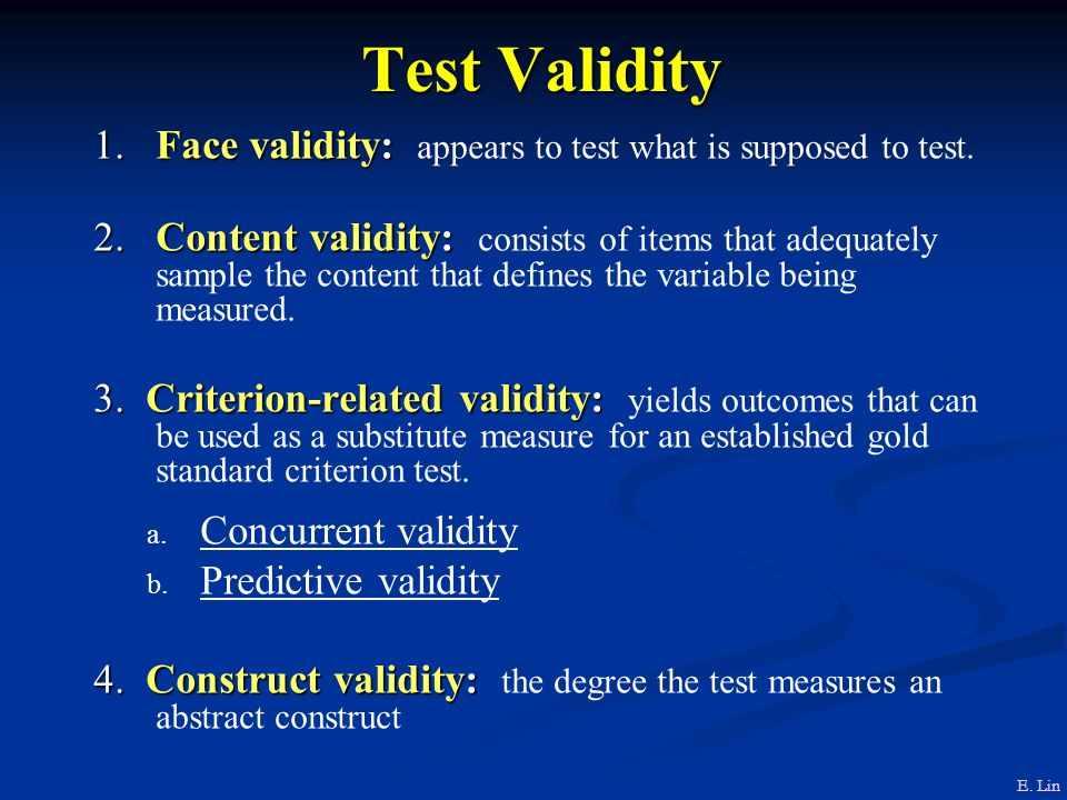 Test Validity 1. Face validity: appears to test what is supposed to test.