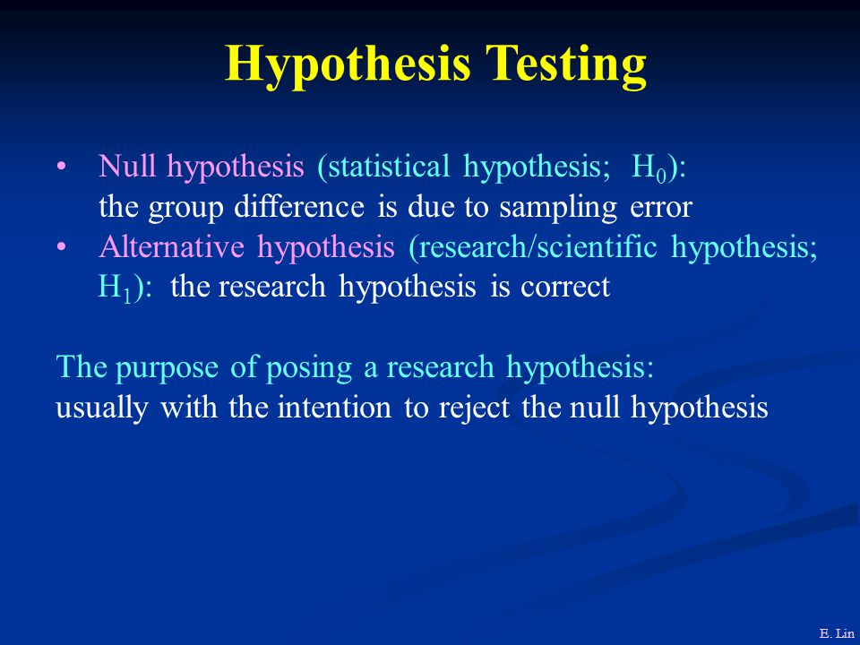 Hypothesis Testing Null hypothesis (statistical hypothesis; H0):