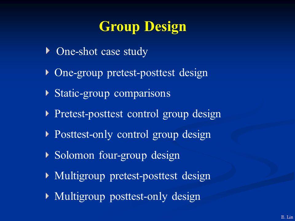 Group Design One-shot case study One-group pretest-posttest design