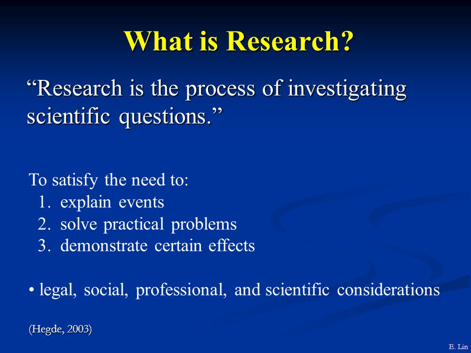 What is Research Research is the process of investigating