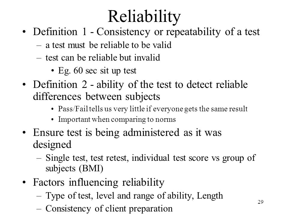 Reliability Definition 1 - Consistency or repeatability of a test