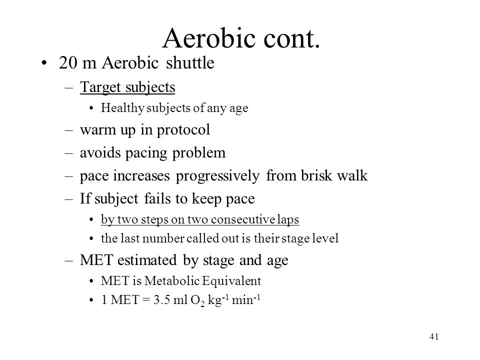 Aerobic cont. 20 m Aerobic shuttle Target subjects warm up in protocol