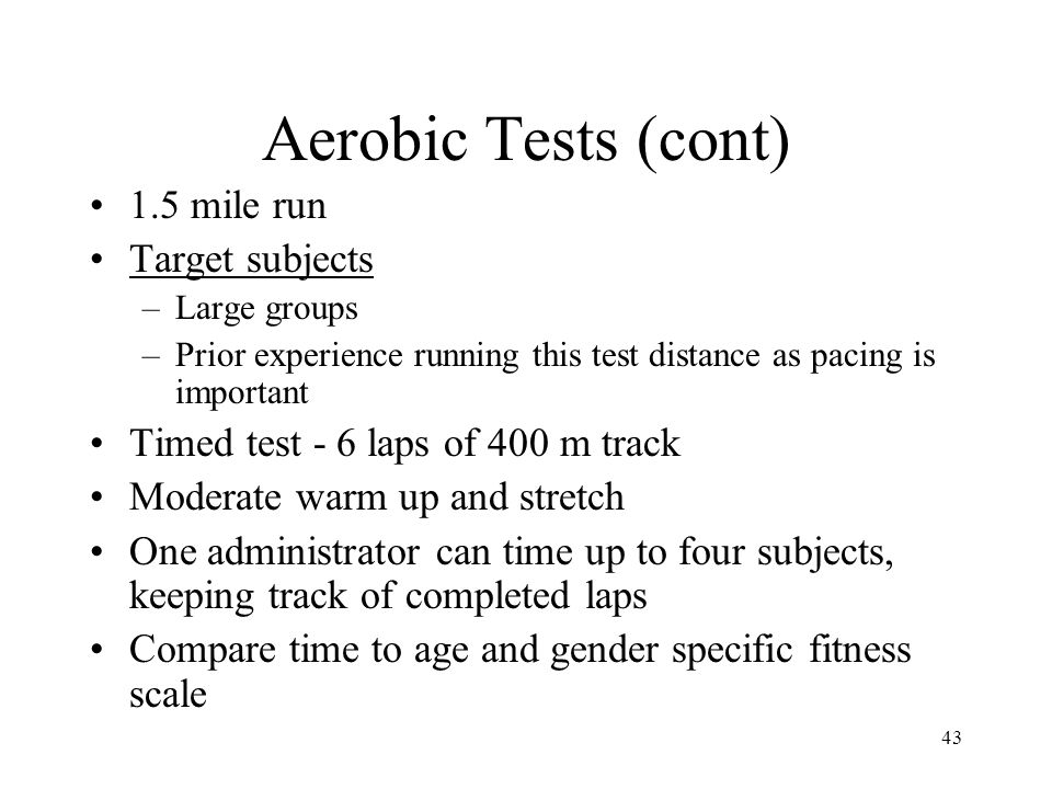 Aerobic Tests (cont) 1.5 mile run Target subjects