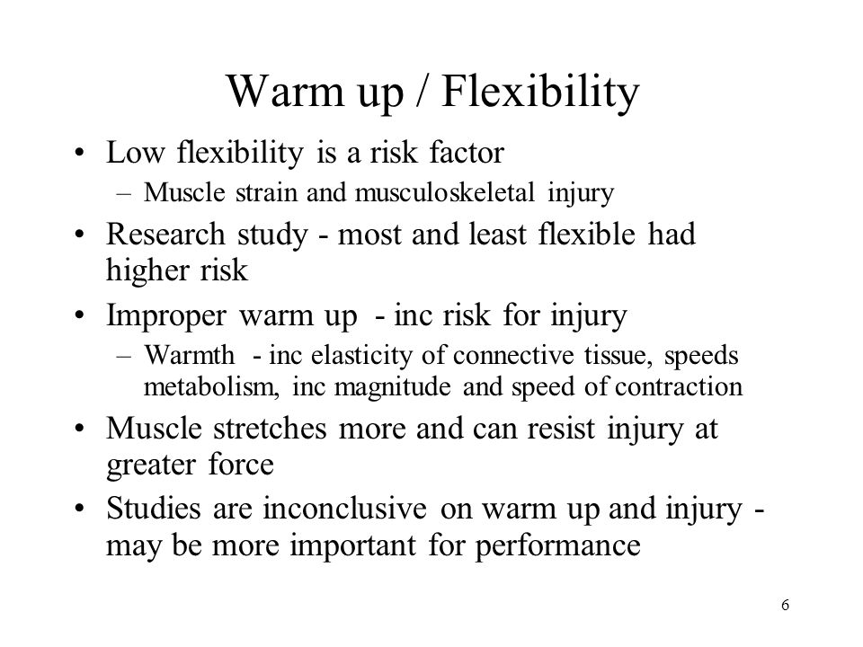 Warm up / Flexibility Low flexibility is a risk factor