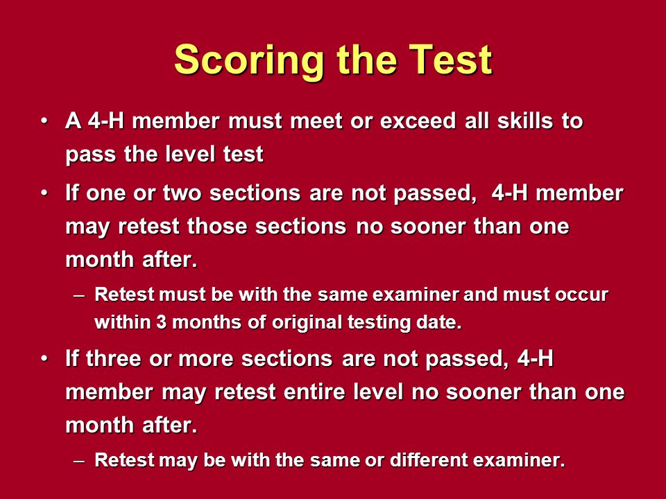 Scoring the Test A 4-H member must meet or exceed all skills to pass the level test.