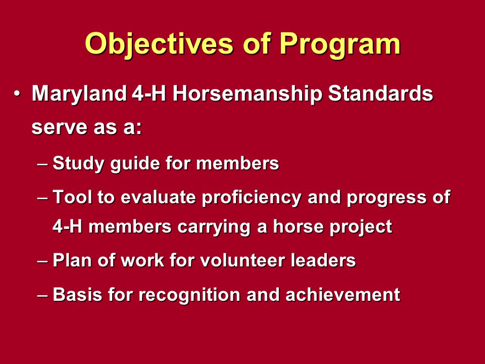 Objectives of Program Maryland 4-H Horsemanship Standards serve as a: