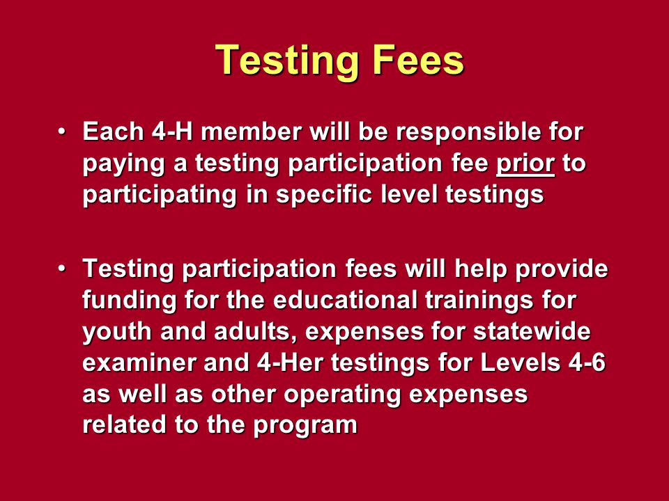 Testing Fees Each 4-H member will be responsible for paying a testing participation fee prior to participating in specific level testings.
