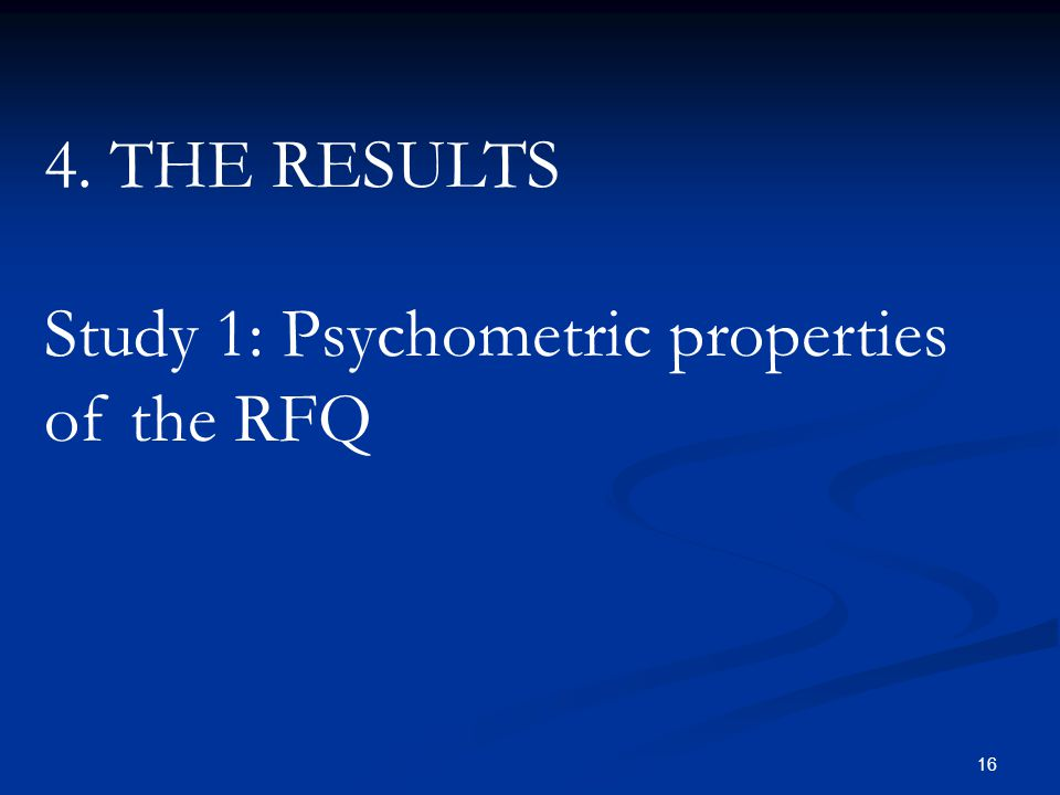 4. THE RESULTS Study 1: Psychometric properties of the RFQ