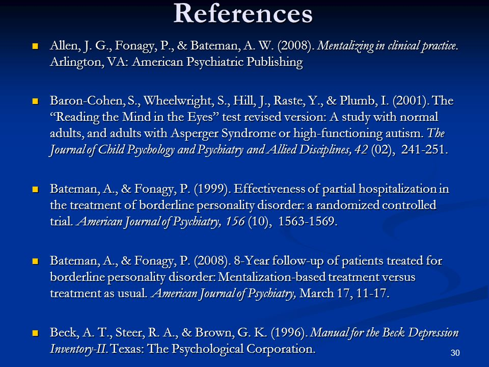 References Allen, J. G., Fonagy, P., & Bateman, A. W. (2008). Mentalizing in clinical practice. Arlington, VA: American Psychiatric Publishing.