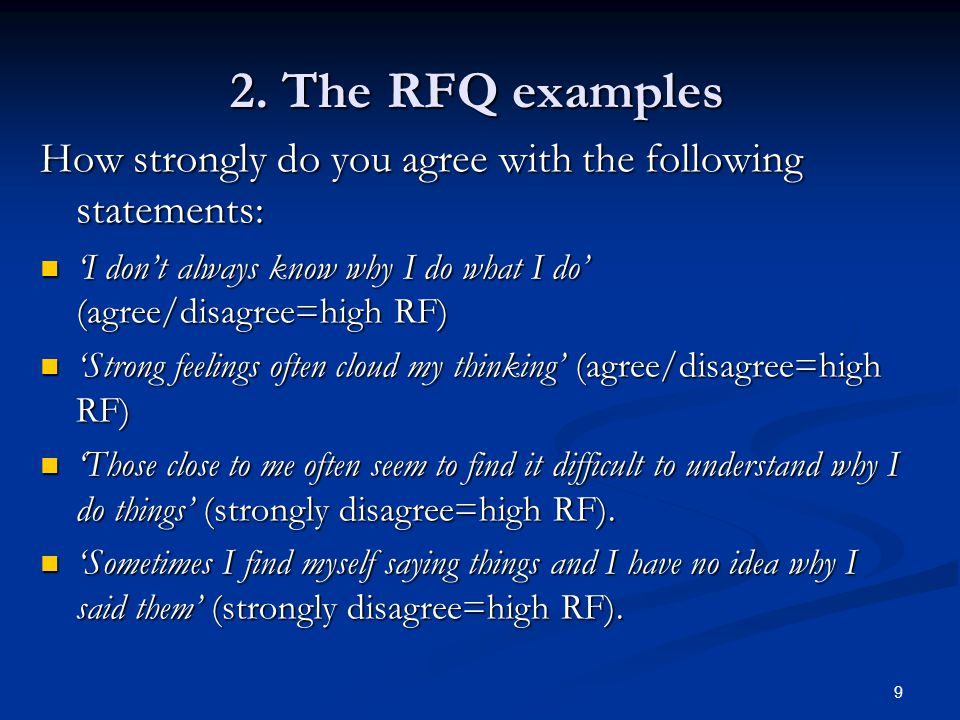 2. The RFQ examples How strongly do you agree with the following statements: 'I don't always know why I do what I do' (agree/disagree=high RF)