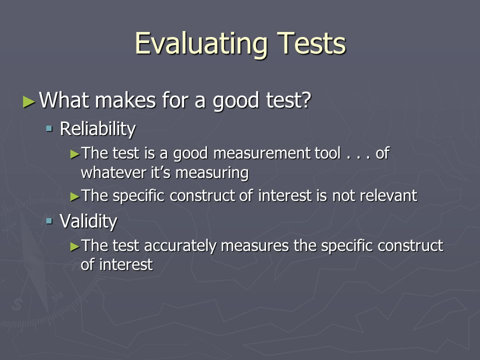 Evaluating Tests What makes for a good test Reliability Validity