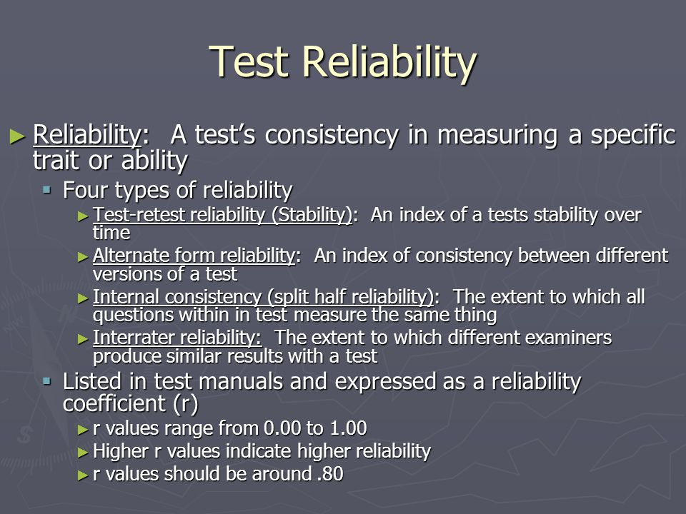 Test Reliability Reliability: A test's consistency in measuring a specific trait or ability. Four types of reliability.