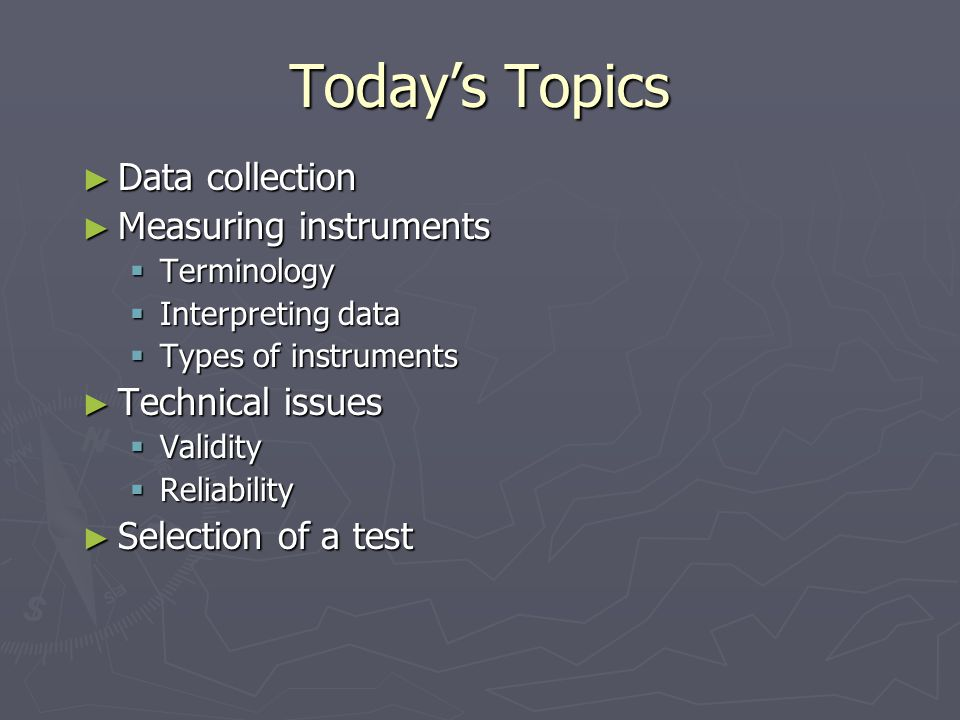 Today's Topics Data collection Measuring instruments Technical issues