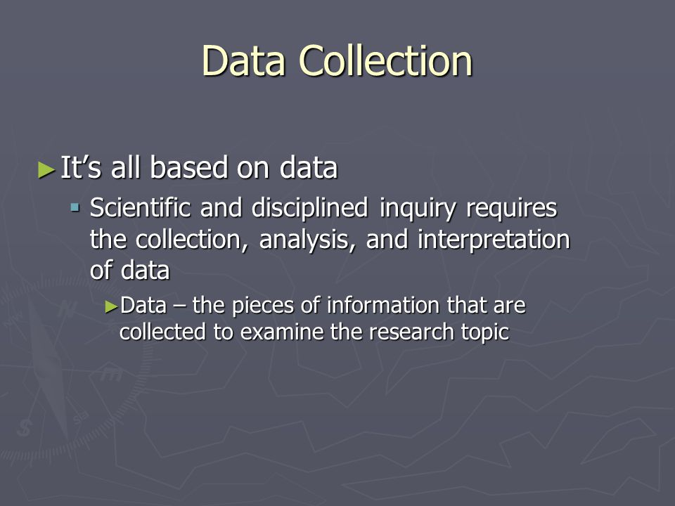 Data Collection It's all based on data