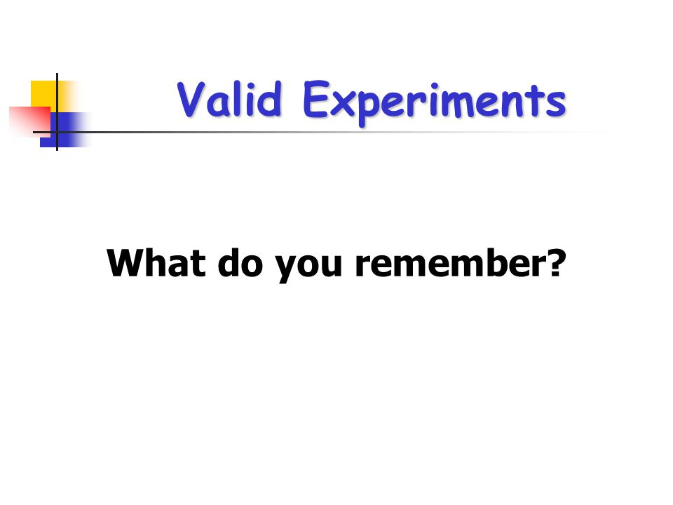 Valid Experiments What do you remember
