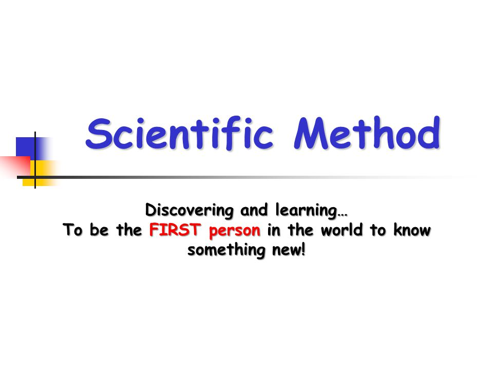 Scientific Method Discovering and learning…
