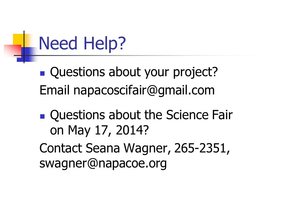 Need Help Questions about your project Email napacoscifair@gmail.com