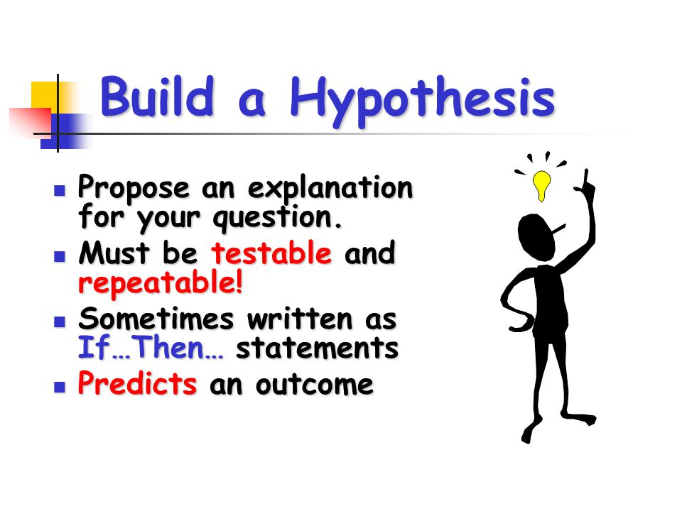 Build a Hypothesis Propose an explanation for your question.