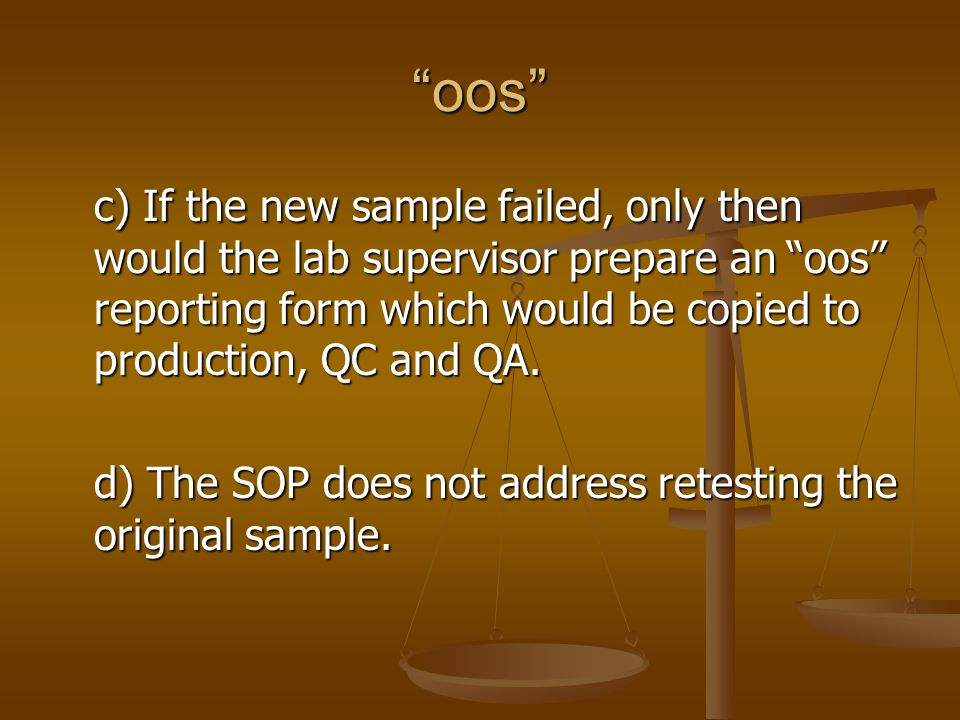 oos c) If the new sample failed, only then would the lab supervisor prepare an oos reporting form which would be copied to production, QC and QA.