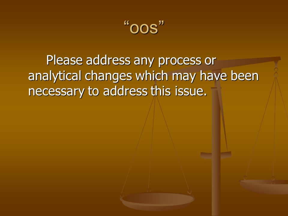 oos Please address any process or analytical changes which may have been necessary to address this issue.