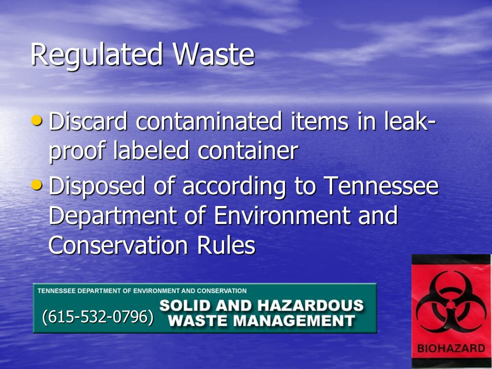 Regulated Waste Discard contaminated items in leak-proof labeled container.