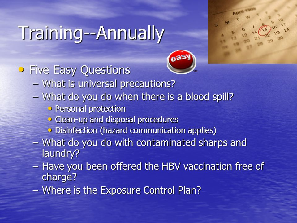 Training--Annually Five Easy Questions What is universal precautions