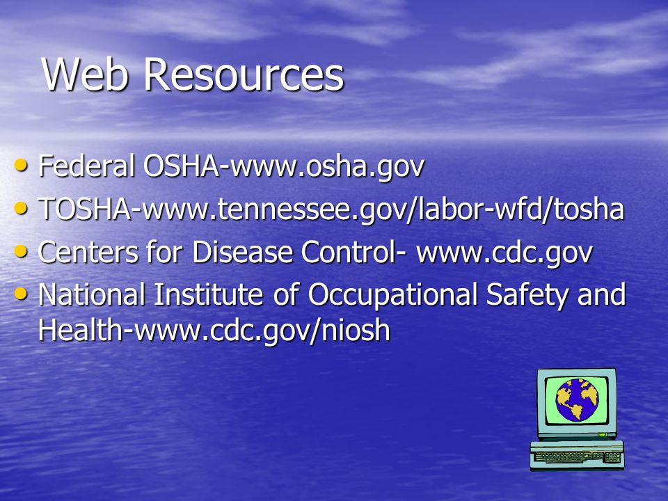 Web Resources Federal OSHA-www.osha.gov