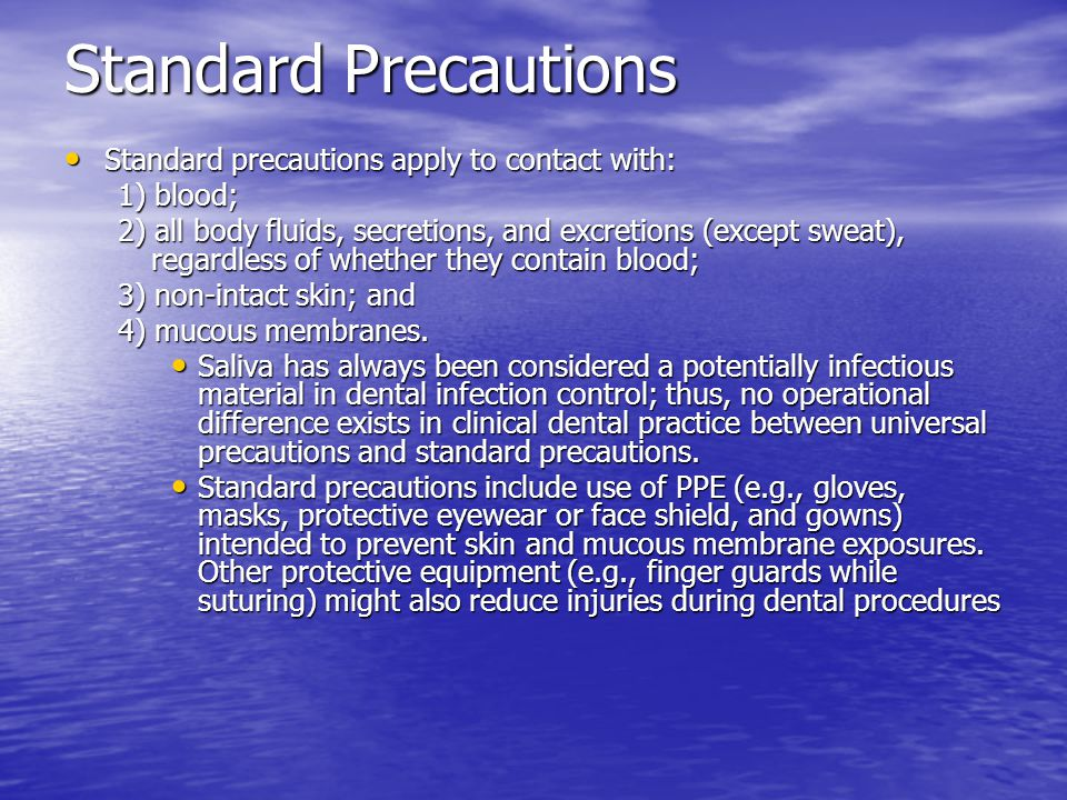 Standard Precautions Standard precautions apply to contact with:
