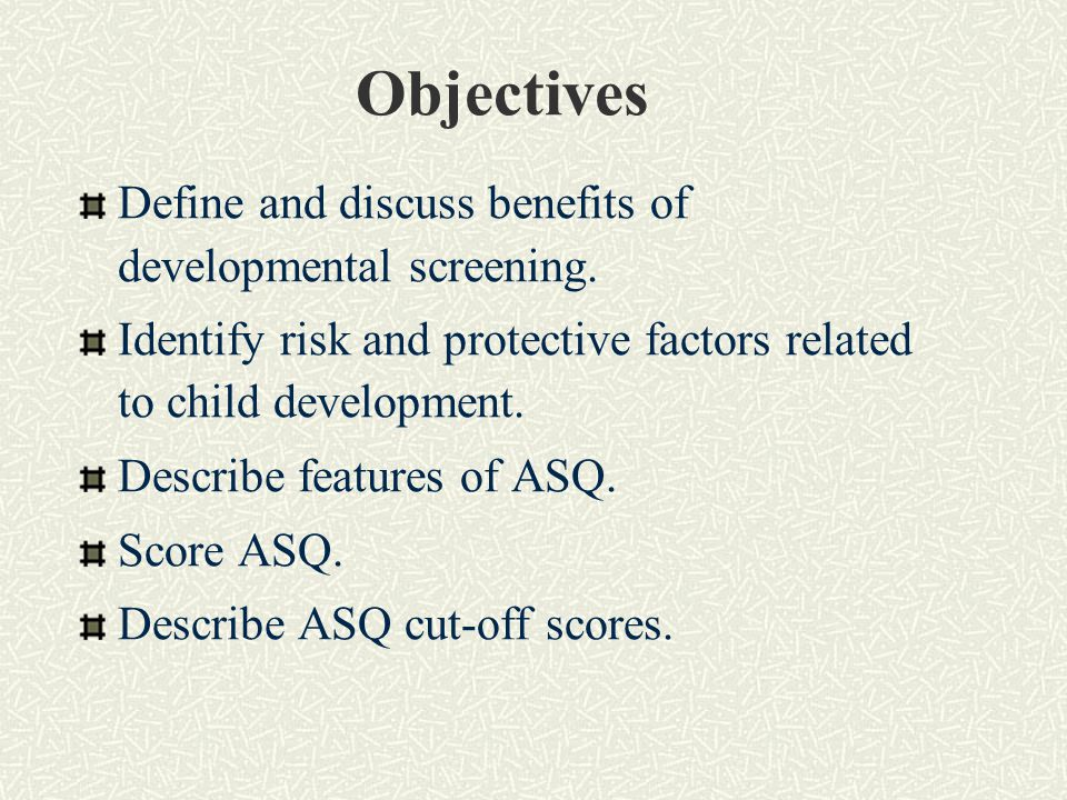 Objectives Define and discuss benefits of developmental screening.