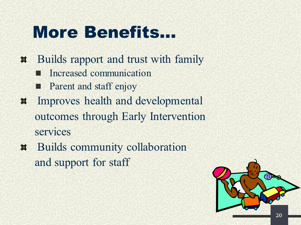 More Benefits… Builds rapport and trust with family