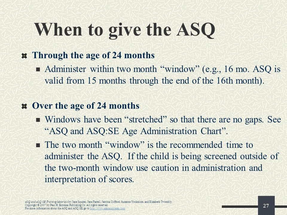 When to give the ASQ Through the age of 24 months