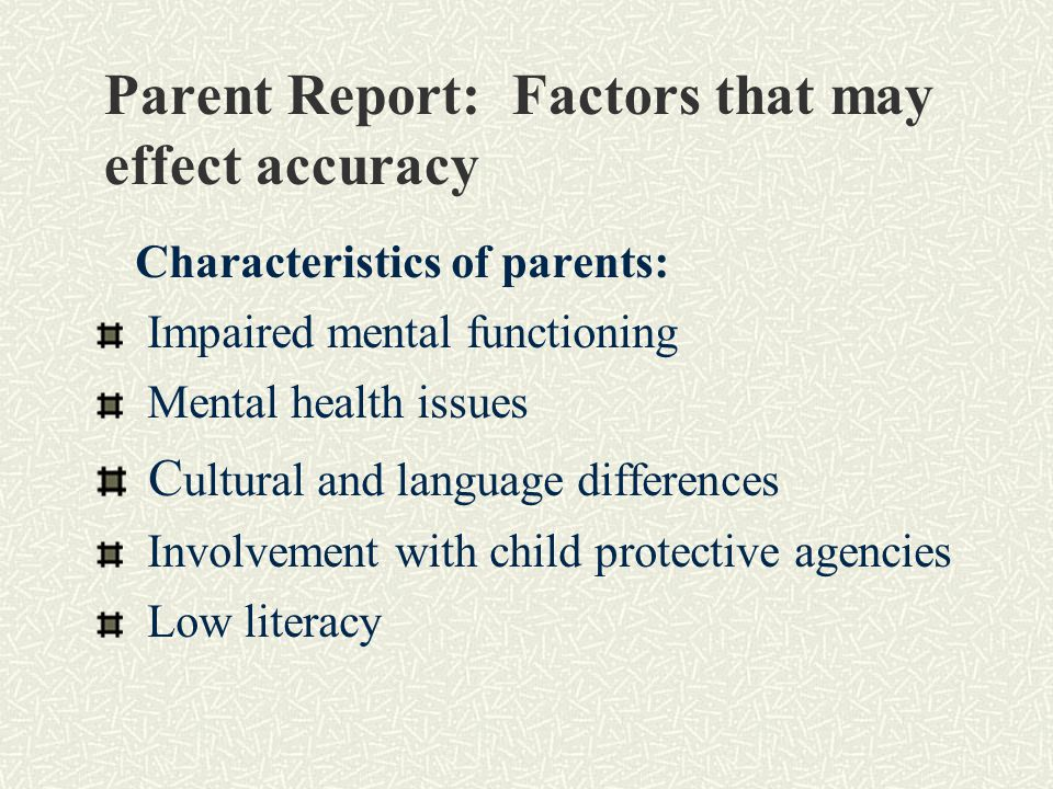 Parent Report: Factors that may effect accuracy