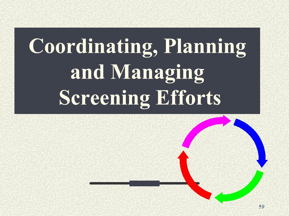 Coordinating, Planning and Managing Screening Efforts