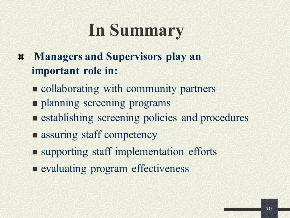 In Summary Managers and Supervisors play an important role in: