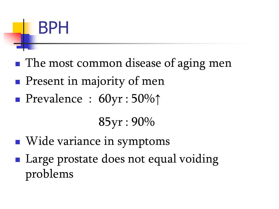 BPH 85yr : 90% The most common disease of aging men