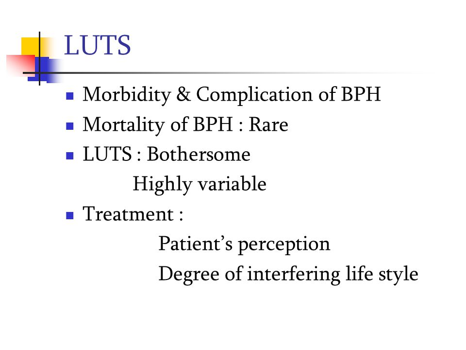 LUTS Morbidity & Complication of BPH Mortality of BPH : Rare