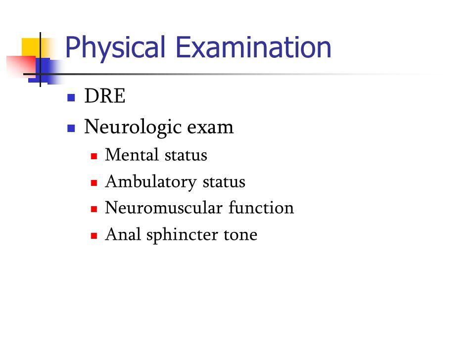 Physical Examination DRE Neurologic exam Mental status