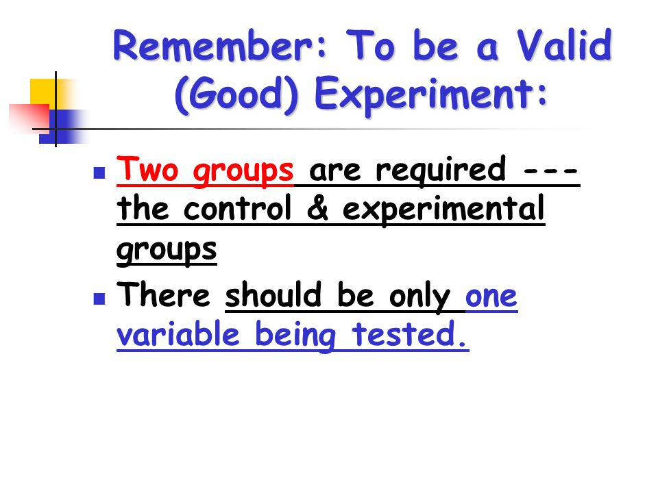Remember: To be a Valid (Good) Experiment: