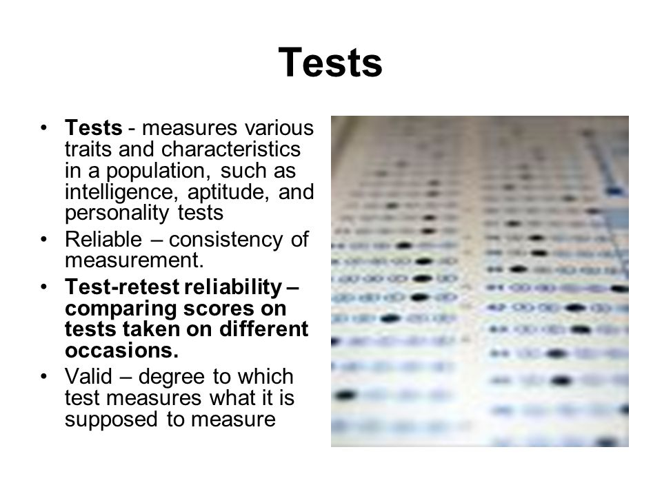 Tests Tests - measures various traits and characteristics in a population, such as intelligence, aptitude, and personality tests.
