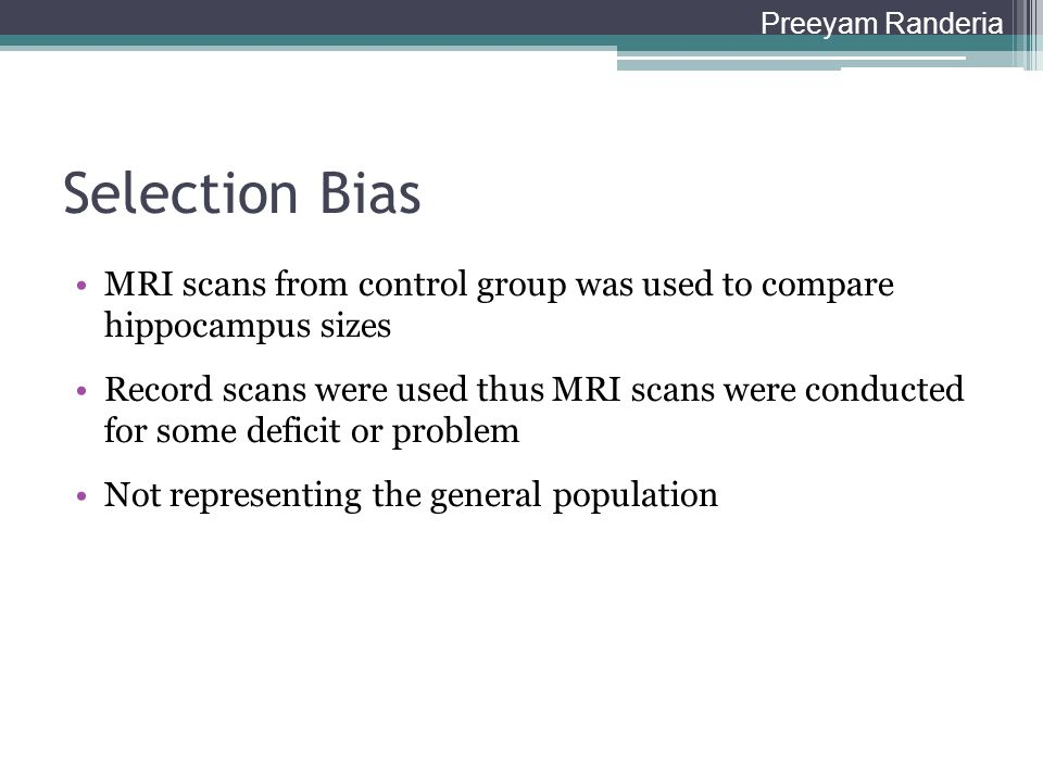 Preeyam Randeria Selection Bias. MRI scans from control group was used to compare hippocampus sizes.