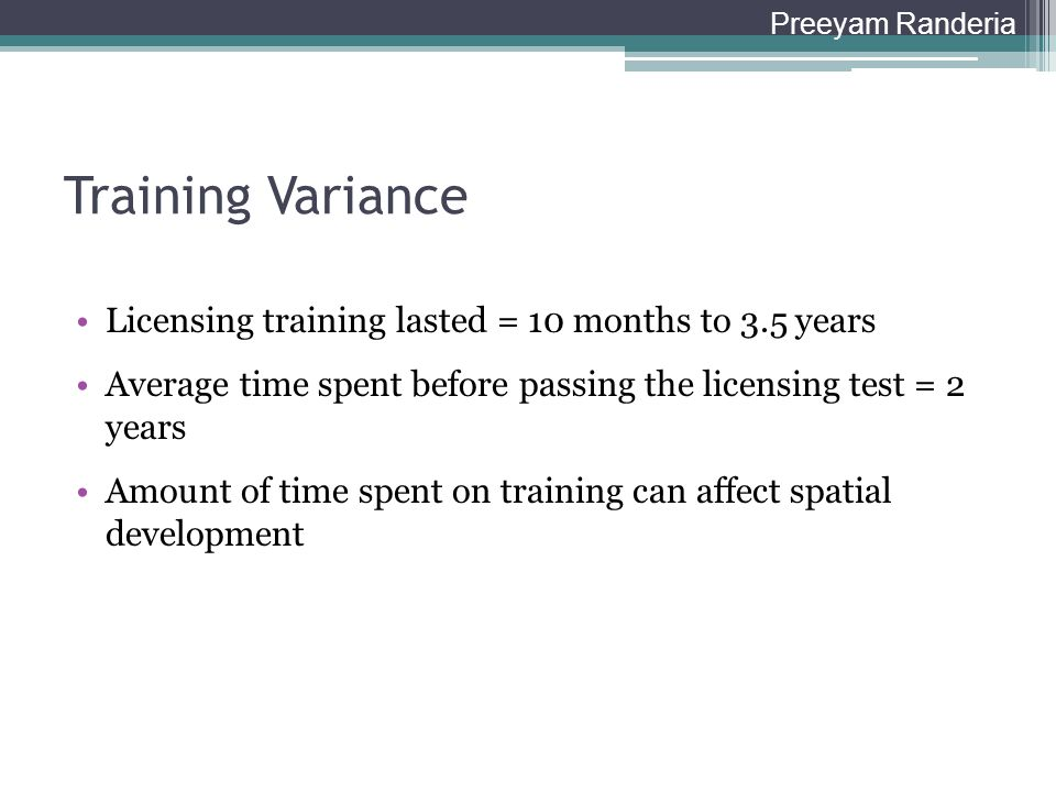 Training Variance Licensing training lasted = 10 months to 3.5 years