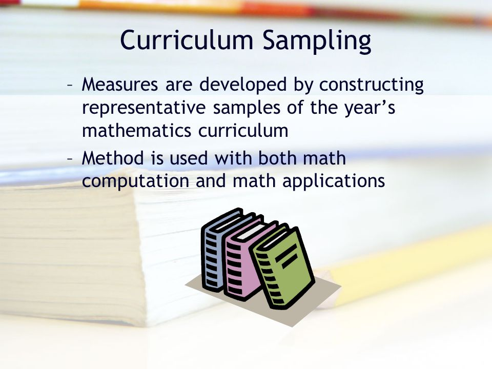 Curriculum Sampling Measures are developed by constructing representative samples of the year's mathematics curriculum.